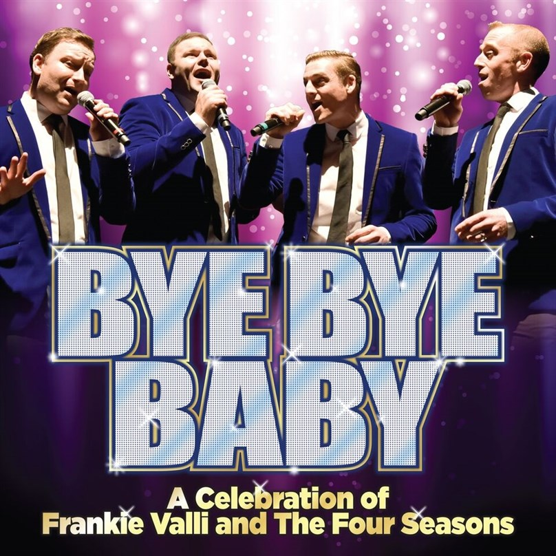 Bye Bye Baby - A Celebration of Frankie Valli & The Four Seasons