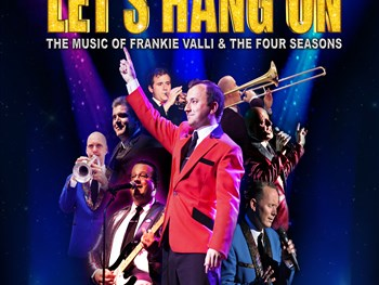 Lets Hang On - The Music Of Frankie Valli & The Four Seasons