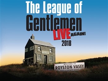 You'll never leave the York Barbican after the League Of Gentlemen this August!
